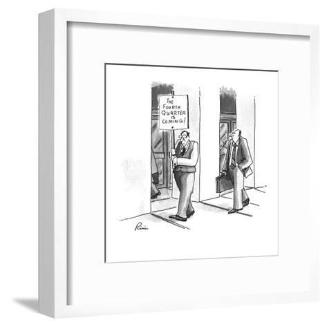"""A man in a business suit carrying a sign reading """"The Fourth Quarter is Co? - New Yorker Cartoon-J.P. Rini-Framed Art Print"""