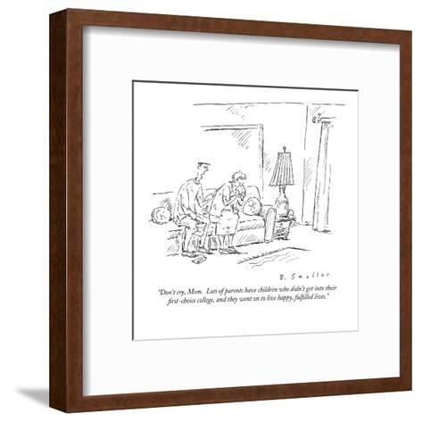"""""""Don't cry, Mom.  Lots of parents have children who didn't get into their ?"""" - New Yorker Cartoon-Barbara Smaller-Framed Art Print"""