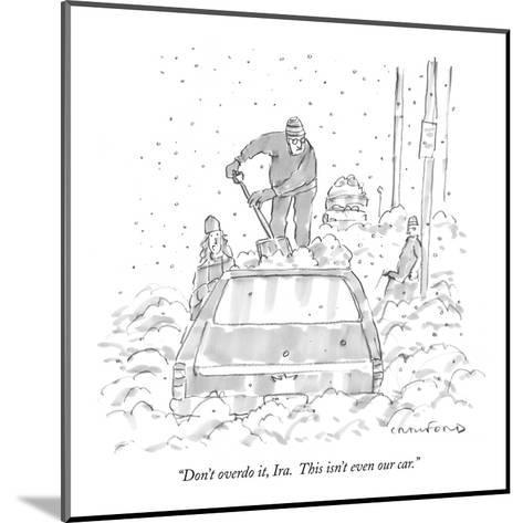 """Don't overdo it, Ira.  This isn't even our car."" - New Yorker Cartoon-Michael Crawford-Mounted Premium Giclee Print"