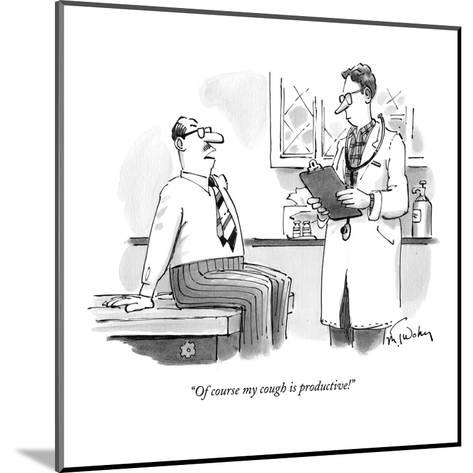 """""""Of course my cough is productive!"""" - New Yorker Cartoon-Mike Twohy-Mounted Premium Giclee Print"""