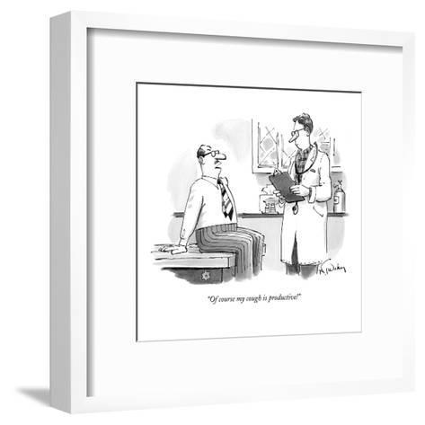 """""""Of course my cough is productive!"""" - New Yorker Cartoon-Mike Twohy-Framed Art Print"""