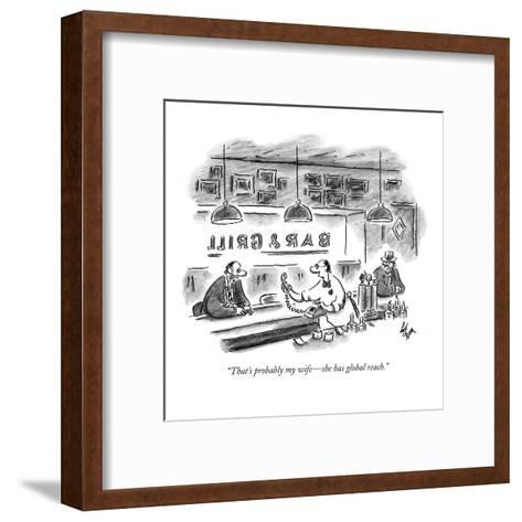 """""""That's probably my wife?she has global reach."""" - New Yorker Cartoon-Frank Cotham-Framed Art Print"""