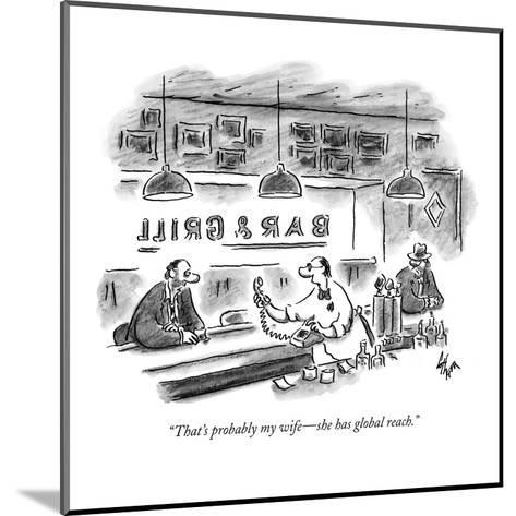 """""""That's probably my wife?she has global reach."""" - New Yorker Cartoon-Frank Cotham-Mounted Premium Giclee Print"""
