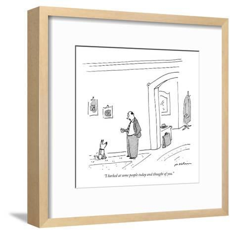 """""""I barked at some people today and thought of you."""" - New Yorker Cartoon-Michael Maslin-Framed Art Print"""