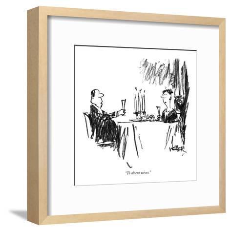 """""""To absent wives."""" - New Yorker Cartoon-Robert Weber-Framed Art Print"""