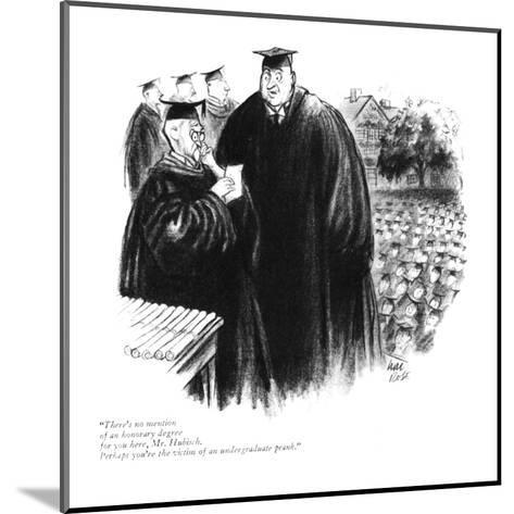 """""""There's no mention of an honorary degree for you here, Mr. Hubisch. Perha?"""" - New Yorker Cartoon-Carl Rose-Mounted Premium Giclee Print"""