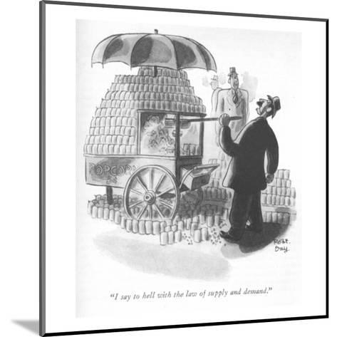 """I say to hell with the law of supply and demand."" - New Yorker Cartoon-Robert J. Day-Mounted Premium Giclee Print"