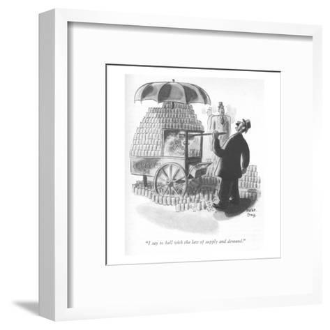"""I say to hell with the law of supply and demand."" - New Yorker Cartoon-Robert J. Day-Framed Art Print"
