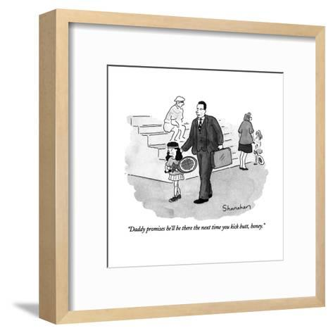 """Daddy promises he'll be there the next time you kick butt, honey."" - New Yorker Cartoon-Danny Shanahan-Framed Art Print"