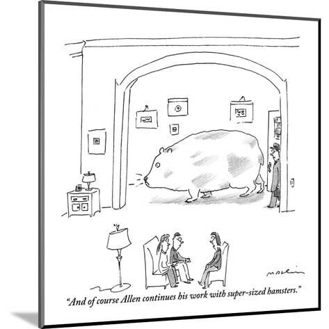 """""""And of course Allen continues his work with super-sized hamsters."""" - New Yorker Cartoon-Michael Maslin-Mounted Premium Giclee Print"""