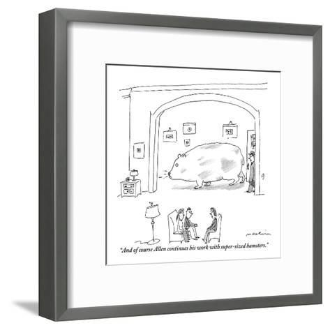"""""""And of course Allen continues his work with super-sized hamsters."""" - New Yorker Cartoon-Michael Maslin-Framed Art Print"""