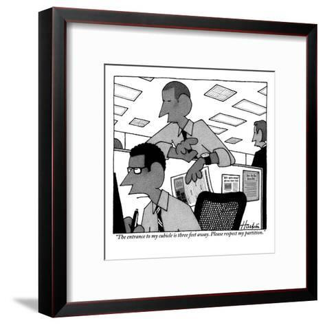 """""""The entrance to my cubicle is three feet away. Please respect my partition."""" - New Yorker Cartoon-William Haefeli-Framed Art Print"""