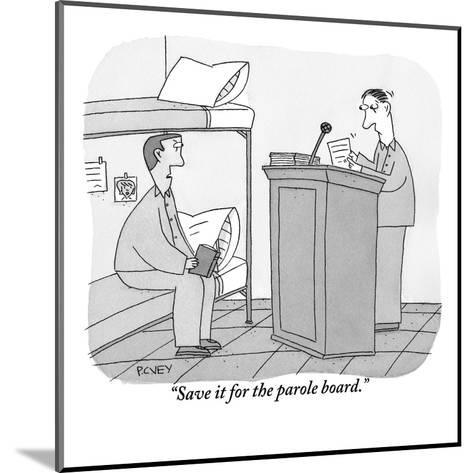 """""""Save it for the parole board."""" - New Yorker Cartoon-Peter C. Vey-Mounted Premium Giclee Print"""