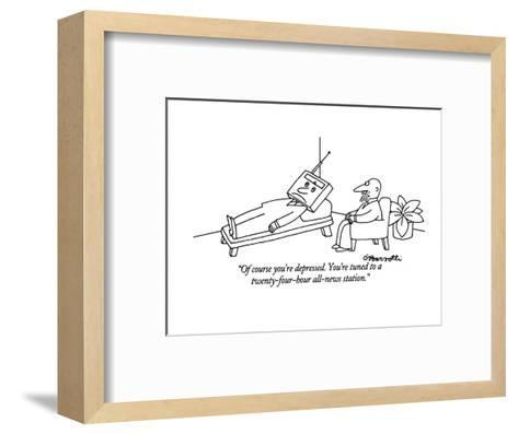 """Of course you're depressed. You're tuned to a twenty-four-hour all-news s?"" - New Yorker Cartoon-Charles Barsotti-Framed Art Print"
