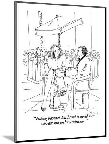 """Nothing personal, but I tend to avoid men who are still under construction."" - New Yorker Cartoon-Richard Cline-Mounted Premium Giclee Print"