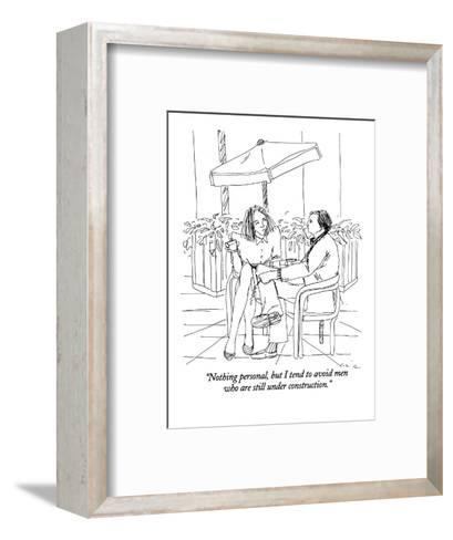 """Nothing personal, but I tend to avoid men who are still under construction."" - New Yorker Cartoon-Richard Cline-Framed Art Print"