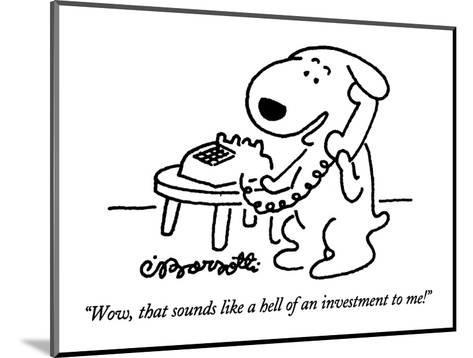 """""""Wow, that sounds like a hell of an investment to me!"""" - New Yorker Cartoon-Charles Barsotti-Mounted Premium Giclee Print"""