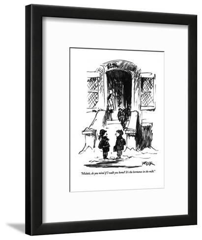 """""""Michele, do you mind if I walk you home?  It's the hormones in the milk."""" - New Yorker Cartoon-Robert Weber-Framed Art Print"""