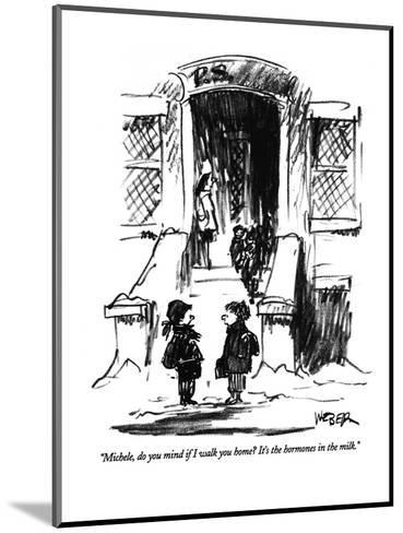 """""""Michele, do you mind if I walk you home?  It's the hormones in the milk."""" - New Yorker Cartoon-Robert Weber-Mounted Premium Giclee Print"""