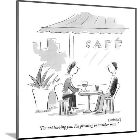 """""""I'm not leaving you. I'm pivoting to another man."""" - New Yorker Cartoon-Liza Donnelly-Mounted Premium Giclee Print"""