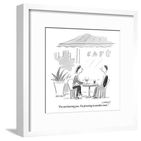 """""""I'm not leaving you. I'm pivoting to another man."""" - New Yorker Cartoon-Liza Donnelly-Framed Art Print"""