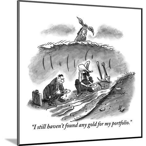 """""""I still haven't found any gold for my portfolio."""" - New Yorker Cartoon-Frank Cotham-Mounted Premium Giclee Print"""