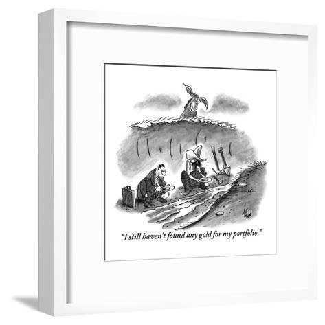 """I still haven't found any gold for my portfolio."" - New Yorker Cartoon-Frank Cotham-Framed Art Print"