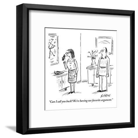 """""""Can I call you back? We're having our favorite argument."""" - New Yorker Cartoon-David Sipress-Framed Art Print"""