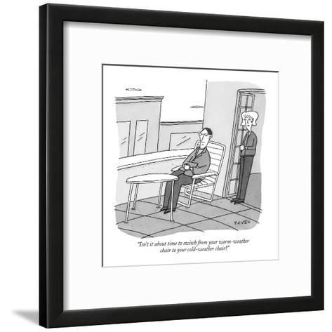 """Isn't it about time to switch from your warm-weather chair to your cold-w?"" - New Yorker Cartoon-Peter C. Vey-Framed Art Print"