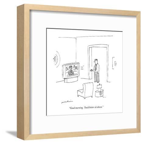 """""""Good morning.  You'd better sit down."""" - New Yorker Cartoon-Michael Maslin-Framed Art Print"""