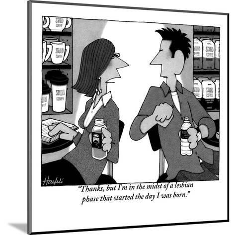 """Thanks, but I'm in the midst of a lesbian phase that started the day I wa?"" - New Yorker Cartoon-William Haefeli-Mounted Premium Giclee Print"