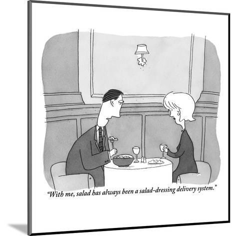 """With me, salad has always been a salad-dressing delivery system."" - New Yorker Cartoon-Peter C. Vey-Mounted Premium Giclee Print"