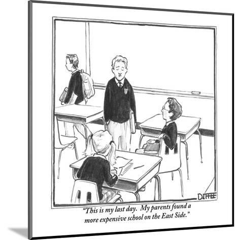 """This is my last day.  My parents found a more expensive school on the Eas?"" - New Yorker Cartoon-Matthew Diffee-Mounted Premium Giclee Print"