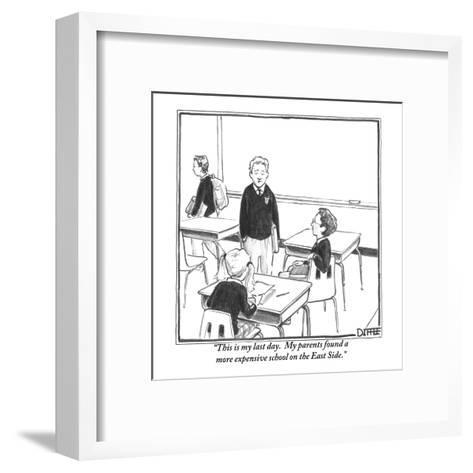 """This is my last day.  My parents found a more expensive school on the Eas?"" - New Yorker Cartoon-Matthew Diffee-Framed Art Print"