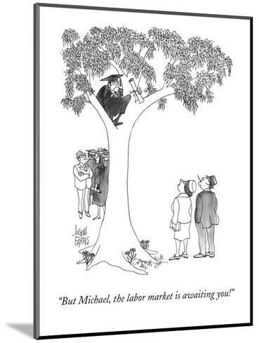 """But Michael, the labor market is awaiting you!"" - Cartoon-Joseph Farris-Mounted Premium Giclee Print"