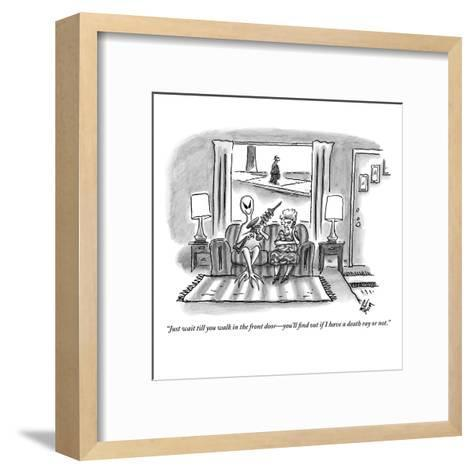 """Just wait till you walk in the front door?you'll find out if I have a dea?-Frank Cotham-Framed Art Print"