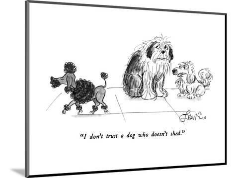 """""""I don't trust a dog who doesn't shed."""" - New Yorker Cartoon-Edward Frascino-Mounted Premium Giclee Print"""