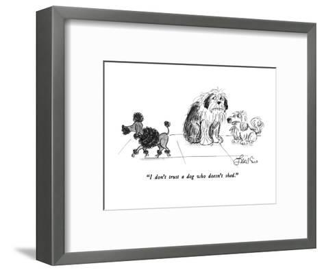 """""""I don't trust a dog who doesn't shed."""" - New Yorker Cartoon-Edward Frascino-Framed Art Print"""