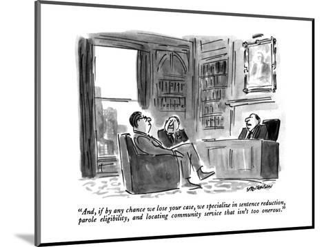 """""""And, if by any chance we lose your case, we specialize in sentence reduct?"""" - New Yorker Cartoon-James Stevenson-Mounted Premium Giclee Print"""