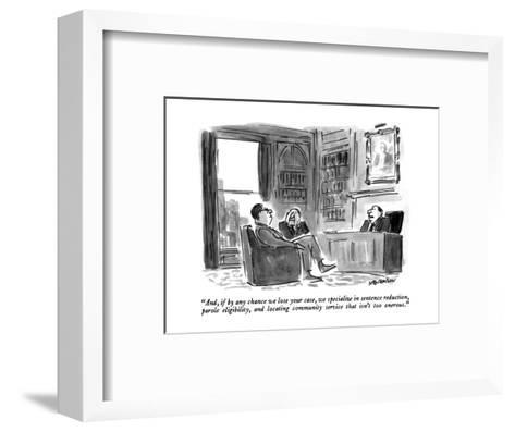 """""""And, if by any chance we lose your case, we specialize in sentence reduct?"""" - New Yorker Cartoon-James Stevenson-Framed Art Print"""