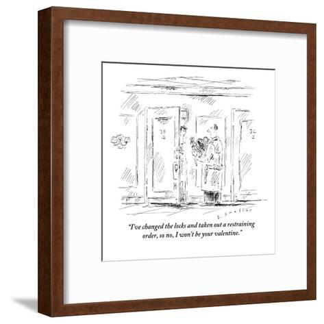 """I've changed the locks and taken out a restraining order, so no, I won't ?"" - New Yorker Cartoon-Barbara Smaller-Framed Art Print"