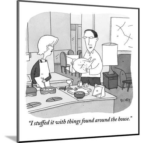 """I stuffed it with things found around the house."" - New Yorker Cartoon-Peter C. Vey-Mounted Premium Giclee Print"
