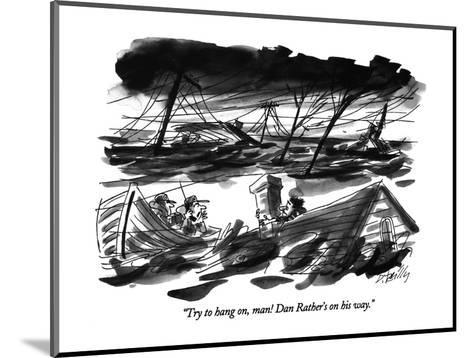 """""""Try to hang on, man! Dan Rather's on his way."""" - New Yorker Cartoon-Donald Reilly-Mounted Premium Giclee Print"""