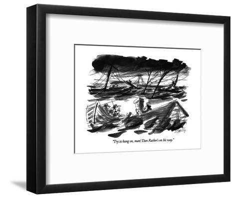 """""""Try to hang on, man! Dan Rather's on his way."""" - New Yorker Cartoon-Donald Reilly-Framed Art Print"""