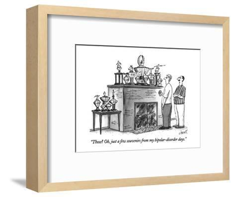 """""""Those?  Oh, just a few souvenirs from my bipolar-disorder days."""" - New Yorker Cartoon-Tom Cheney-Framed Art Print"""