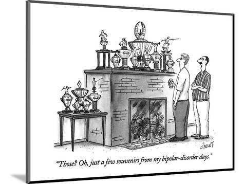 """""""Those?  Oh, just a few souvenirs from my bipolar-disorder days."""" - New Yorker Cartoon-Tom Cheney-Mounted Premium Giclee Print"""