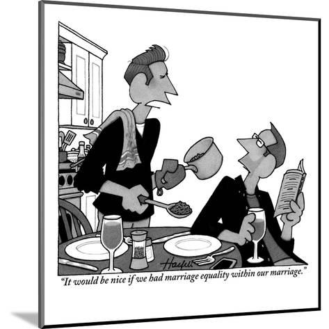 """""""It would be nice if we had marriage equality within our marriage."""" - New Yorker Cartoon-William Haefeli-Mounted Premium Giclee Print"""