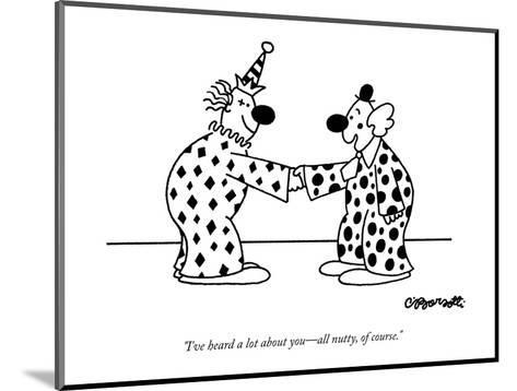 """""""I've heard a lot about you?all nutty, of course."""" - New Yorker Cartoon-Charles Barsotti-Mounted Premium Giclee Print"""