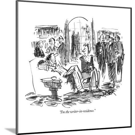 """I'm the writer-in-residence."" - New Yorker Cartoon-Robert Weber-Mounted Premium Giclee Print"