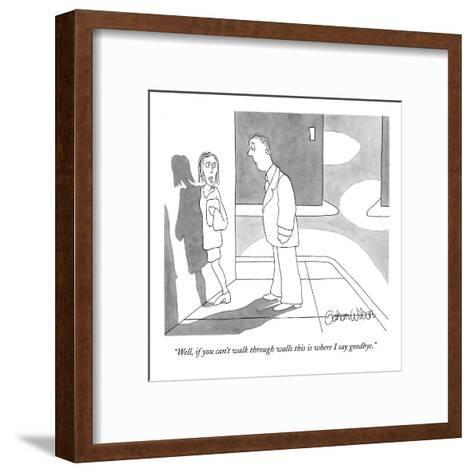 """""""Well, if you can't walk through walls this is where I say goodbye."""" - New Yorker Cartoon-Gahan Wilson-Framed Art Print"""